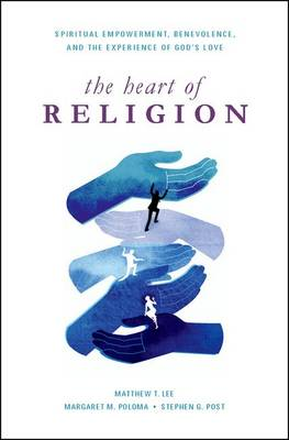 The Heart of Religion: Spiritual Empowerment, Benevolence, and the Experience of God's Love (Hardback)