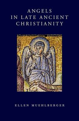 Angels in Late Ancient Christianity (Hardback)