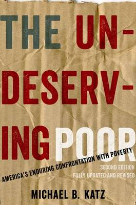 The Undeserving Poor: America's Enduring Confrontation with Poverty: Fully Updated and Revised (Paperback)
