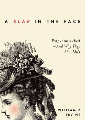 A Slap in the Face: Why Insults Hurt-And Why They Shouldn't (Hardback)