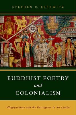 Buddhist Poetry and Colonialism: Alagiyavanna and the Portuguese in Sri Lanka (Paperback)