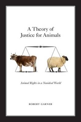 A Theory of Justice for Animals: Animal Rights in a Nonideal World (Paperback)