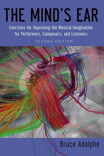 The Mind's Ear: Exercises for Improving the Musical Imagination for Performers, Composers, and Listeners (Paperback)