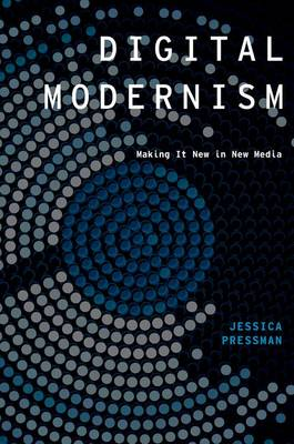 Digital Modernism: Making It New in New Media - Modernist Literature and Culture (Paperback)