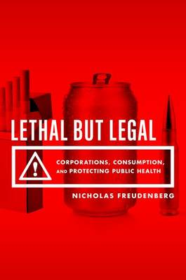 Lethal But Legal: Corporations, Consumption, and Protecting Public Health (Hardback)