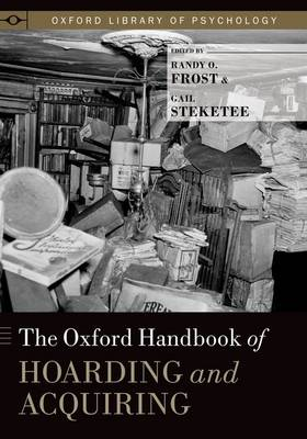 The Oxford Handbook of Hoarding and Acquiring - Oxford Library of Psychology (Hardback)