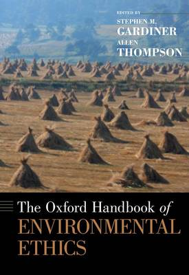 The Oxford Handbook of Environmental Ethics - Oxford Handbooks (Hardback)
