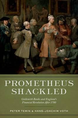 Prometheus Shackled: Goldsmith Banks and England's Financial Revolution after 1700 (Hardback)