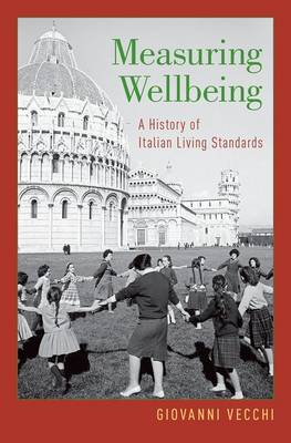Measuring Wellbeing: A History of Italian Living Standards (Hardback)