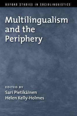 Multilingualism and the Periphery - Oxford Studies in Sociolinguistics (Hardback)