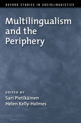 Multilingualism and the Periphery - Oxford Studies in Sociolinguistics (Paperback)