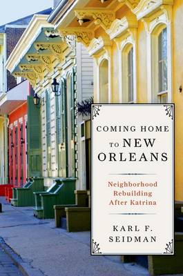 Coming Home to New Orleans: Neighborhood Rebuilding After Katrina (Hardback)