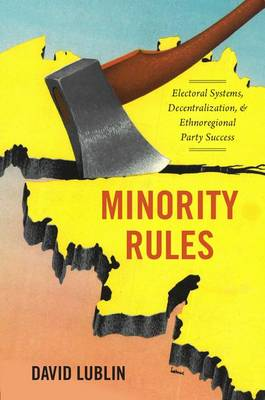 Minority Rules: Electoral Systems, Decentralization, and Ethnoregional Party Success (Paperback)