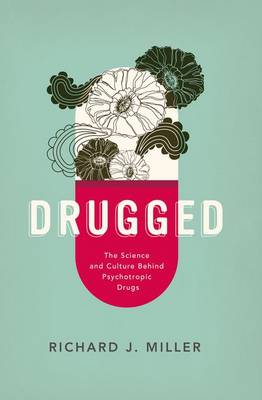 Drugged: The Science and Culture Behind Psychotropic Drugs (Hardback)