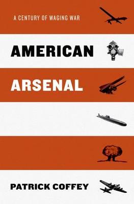 American Arsenal: A Century of Waging War (Hardback)