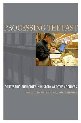 Processing the Past: Contesting Authority in History and the Archives - Oxford Series on History and Archives (Paperback)