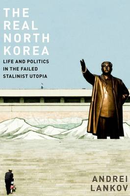 The Real North Korea: Life and Politics in the Failed Stalinist Utopia (Hardback)