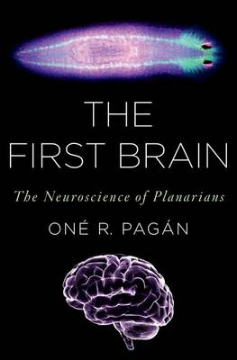 The First Brain: The Neuroscience of Planarians (Hardback)