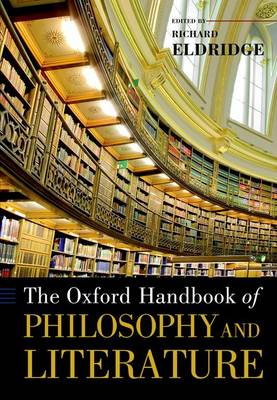 The Oxford Handbook of Philosophy and Literature - Oxford Handbooks (Paperback)