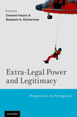 Extra-Legal Power and Legitimacy: Perspectives on Prerogative (Hardback)