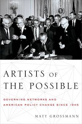 Artists of the Possible: Governing Networks and American Policy since 1945 - Studies in Postwar American Political Development (Hardback)