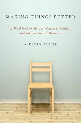 Making Things Better: A Workbook on Ritual, Cultural Values, and Environmental Behavior - Oxford Ritual Studies Series (Paperback)