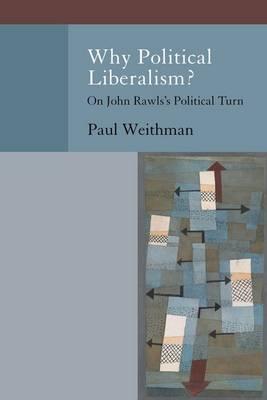 Why Political Liberalism?: On John Rawls's Political Turn - Oxford Political Philosophy (Paperback)