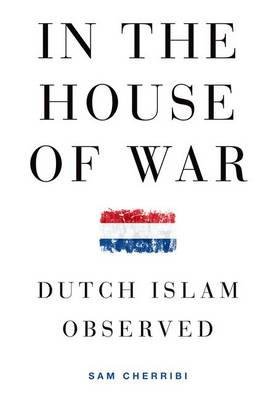 In the House of War: Dutch Islam Observed - Religion and Global Politics (Paperback)