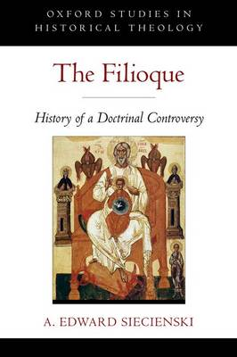 The Filioque: History of a Doctrinal Controversy - Oxford Studies in Historical Theology (Paperback)