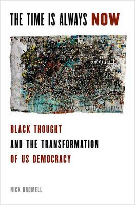 The Time is Always Now: Black Political Thought and the Transformation of US Democracy - Transgressing Boundaries: Studies in Black Politics and Black Communities (Hardback)