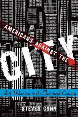 Americans Against the City: Anti-Urbanism in the Twentieth Century (Hardback)
