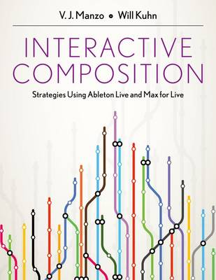 Interactive Composition: Strategies Using Ableton Live and Max for Live (Paperback)