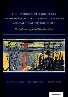 The Hastings Center Guidelines for Decisions on Life-Sustaining Treatment and Care Near the End of Life: Revised and Expanded Second Edition (Hardback)