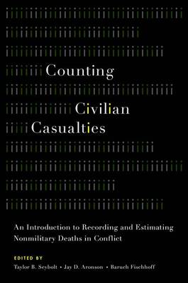 Counting Civilian Casualties: An Introduction to Recording and Estimating Nonmilitary Deaths in Conflict - Studies in Strategic Peacebuilding (Paperback)