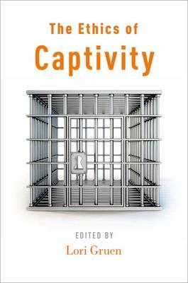 The Ethics of Captivity (Paperback)