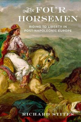 The Four Horsemen: Riding to Liberty in Post-Napoleonic Europe (Hardback)