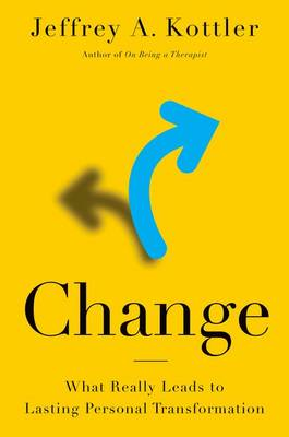 Change: What Really Leads to Lasting Personal Transformation (Hardback)