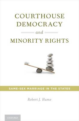 Courthouse Democracy and Minority Rights: Same-Sex Marriage in the States (Hardback)