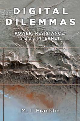 Digital Dilemmas: Power, Resistance, and the Internet (Paperback)
