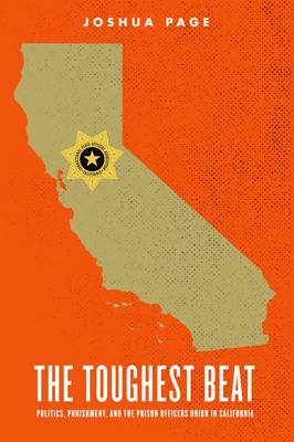 The Toughest Beat: Politics, Punishment, and the Prison Officers Union in California - Studies in Crime and Public Policy (Paperback)