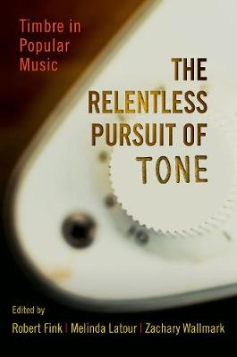 The Relentless Pursuit of Tone: Timbre in Popular Music (Hardback)