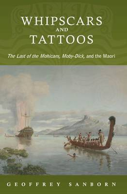 Whipscars and Tattoos: The Last of the Mohicans, Moby-Dick, and the Maori (Paperback)