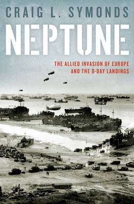 Neptune: The Allied Invasion of Europe and the D-Day Landings (Hardback)