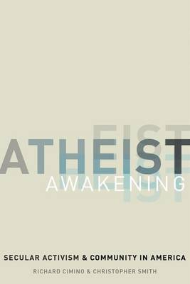 Atheist Awakening: Secular Activism and Community in America (Hardback)