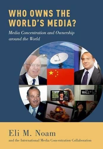 Who Owns the World's Media?: Media Concentration and Ownership around the World (Hardback)