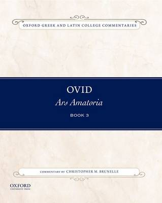 Ovid, Ars Amatoria Book Three: Commentary by Christopher M. Brunelle - Oxford Greek and Latin College Commentaries (Paperback)