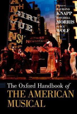 The Oxford Handbook of The American Musical - Oxford Handbooks (Paperback)