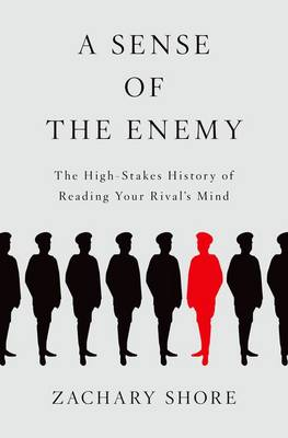 A Sense of the Enemy: The High Stakes History of Reading Your Enemy's Mind (Hardback)