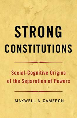 Strong Constitutions: Social-Cognitive Origins of the Separation of Powers (Hardback)