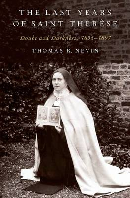 The Last Years of Saint Therese: Doubt and Darkness, 1895-1897 (Hardback)